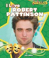 I Love Robert Pattinson - Miller, Kat