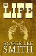 The Life - Smith, Roger Lee