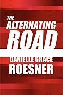 The Alternating Road - Roesner, Danielle Grace