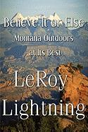 Believe It or Else: Montana Outdoors at Its Best - Lightning, Leroy