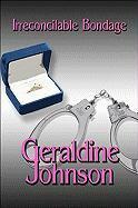 Irreconcilable Bondage - Johnson, Geraldine