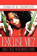 Excuse Me? Did I Tell You Who I Am? - Thompson, Comillia K.