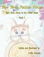 Pepe Perez Mexican Mouse: Pepe Perez Comes to the United States: Book 1 - Marquez, Sofia