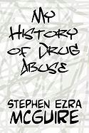 My History of Drug Abuse - McGuire, Stephen Ezra