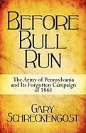 Before Bull Run: The Army of Pennsylvania and Its Forgotten Campaign of 1861 - Schreckengost, Gary