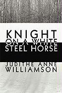 Knight on a White Steel Horse - Williamson, Judithe Anne