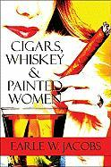 Cigars, Whiskey & Painted Women - Jones, Earle W.; Jacobs, Earle W.