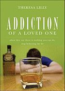 Addiction of a Loved One: When They Say There Is Nothing You Can Do, Stop Believing the Lie - Lilly, Theresa