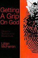Getting a Grip on God: Values for Traction on the Road of Life - McFerran, Lillian