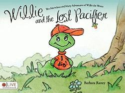 Willie and the Lost Pacifier - Raney, Barbara