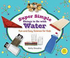 Super Simple Things to Do with Water: Fun and Easy Science for Kids - Doudna, Kelly