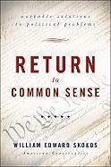Return to Common Sense: Workable Solutions to Political Problems - Skokos, William Edward