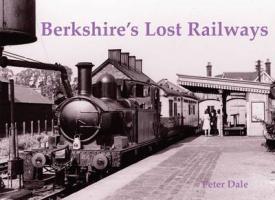 Berkshire's Lost Railways - Dale, Peter