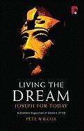 Living the Dream: Joseph for Today: A Dramatic Exposition of Genesis 37-50 - Wilcox, Pete