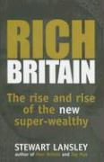 Rich Britain: The Rise and Rise of the New Super-Wealthy - Lansley, Stewart