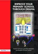 Improve Your Primary School Through Drama - Dickinson, Rachel; Neelands, Jonothan; Dickinson, Rach