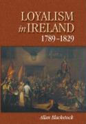 Loyalism in Ireland, 1789-1829 - Blackstock, Allan