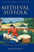 Medieval Suffolk: An Economic and Social History, 1200-1500 - Bailey, Mark