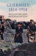 Guernsey, 1814-1914: Migration and Modernisation - Crossan, Rose-Marie