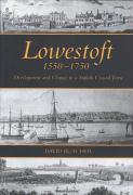 Lowestoft, 1550-1750: Development and Change in a Suffolk Coastal Town - Butcher, David