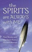 The Spirits Are Always with Me: True Stories and Guidance from a Modern Shaman - Shutt, Jane