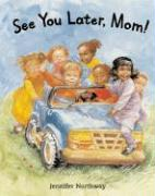 See You Later, Mom! - Northway, Jennifer