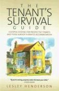 The Tenant's Survival Guide: Essential Reading for Prospective Tenants and Those Already in Rented Accommodation - Henderson, Lesley