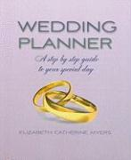 Wedding Planner: A Step by Step Guide to Your Special Day - Myers, Elizabeth Catherine
