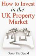 How to Invest in the UK Property Market - Fitzgerald, Gerry