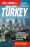 Live & Work in Turkey: Comprehensive, Up-To-Date, Practical Information about Everyday Life - Francis, Huw