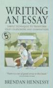 Writing an Essay: Simple Techniques to Transform Your Coursework and Examinations - Hennessy, Brendan