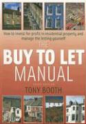 The Buy to Let Manual: How to Invest for Profit in Residential Property and Manage the Letting Yourself - Booth, Tony