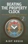 Beating the Property Clock: How to Understand & Exploit the Property Cycle for Maximum Gain - Ahuja, Ajay
