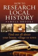 How to Research Local History: Find Out All about Your House, Village or Town - Brooks, Pamela