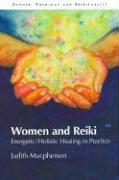 Women and Reiki: Energetic/Holistic Healing in Practice - MacPherson, Judith Ann