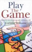 Play the Game: Making the Most of Your One Wild and Precious Life - Williams, Corinne