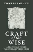 Craft of the Wise: A Practical Guide to Paganism and Witchcraft - Bramshaw, Vikki