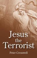 Jesus the Terrorist - Cresswell, Peter