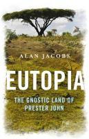 Eutopia: The Gnostic Land of Prester John - Jacobs, Alan