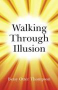 Walking Through Illusion - Thompson, Betsy Otter