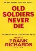 Old Soldiers Never Die. - By Frank Richards, DCM MM
