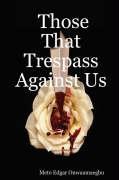 Those That Trespass Against Us - Onwuamaegbu, Meto Edgar