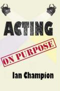 Acting on Purpose - Champion, Ian