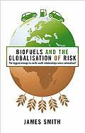 Biofuels and the Globalization of Risk: The Biggest Change in North-South Relationships Since Colonialism? - Smith, James