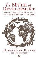 The Myth of Development: Non-Viable Economics and the Crisis of Civilization - De Rivero, Oswaldo