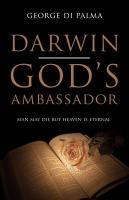 Darwin: God's Ambassador. by George Di Palma - Di Palma, George