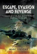 Escape, Evasion and Revenge: The True Story of a German-Jewish RAF Pilot Who Bombed Berlin and Became a POW - Stevens, Marc H.