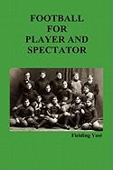 Football for Player and Spectator (Illustrated Edition) - Yost, Fielding
