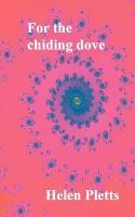 For the Chiding Dove - Pletts, Helen