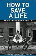 How to Save a Life: Understanding the Cross - Kandiah, Krish; Kandiah, Miriam